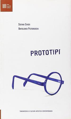 Prototipi. Laboratorio di cultura artistica contemporanea.: Chiodi, Stefano Pietromarchi, ...