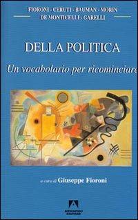 Della politica. Un vocabolario per ricominciare.: Fioroni, Giuseppe Bauman, Zygmunt Morin, Edgar