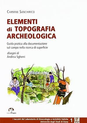 Elementi di topografia archeologica. Guida pratica alla documentazione sul campo nella ricerca di ...