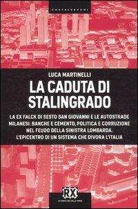 La caduta di Stalingrado. La ex Falck di Sesto San Giovanni e le autostrade milanesi: banche e ...