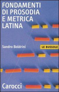 Fondamenti di prosodia e metrica latina.: Boldrini, Sandro