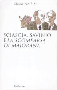 """Sciascia, Savinio e """"La scomparsa di Majorana"""".: Bisi, Susanna"""