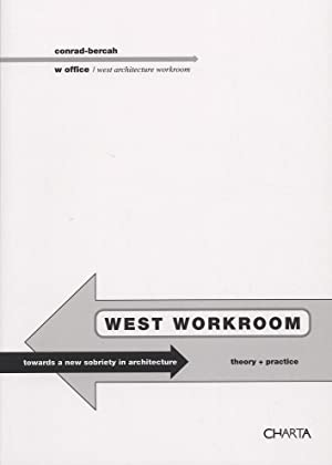 Conrad-Bercah & W Office: West Workroom. Towards a new sobriety in architecture.