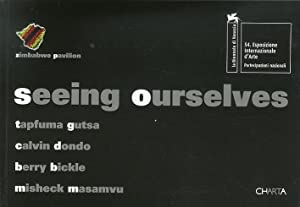 Seeing ourselves. Tapfuma Gutsa. Calvin Dondo. Berry Bickle. Misheck Masamvu.: Coltart, David ...