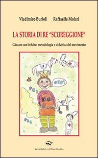 """La storia di """"Re scoreggione"""".: Burioli, Vladimiro Molari, Raffaella"""