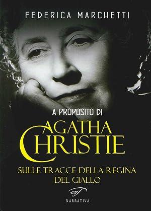 A proposito di Agatha Christie. Sulle tracce della regina del giallo.: Marchetti, Federica