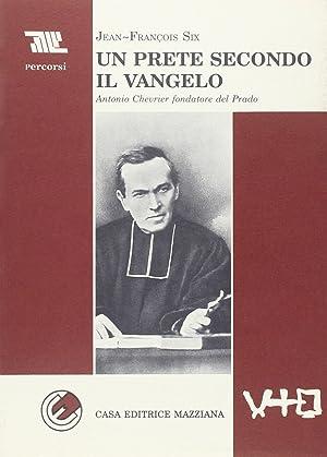 Un prete secondo il vangelo. Antonio Chevrier fondatore del Prado.: Six, Jean-François