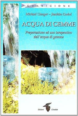 Acqua di Gemme. Preparazione ad Uso Terapeutico dell'Acqua di Gemme.: Gienger, Michael Goebel,...