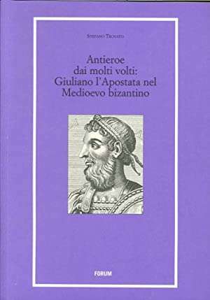Antieroe dai molti volti. Giuliano l'Apostata nel Medioevo Bizantino.: Trovato, Stefano