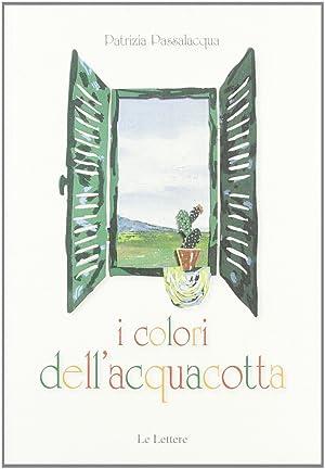 I colori dell'acquacotta.: Passalacqua, Patrizia