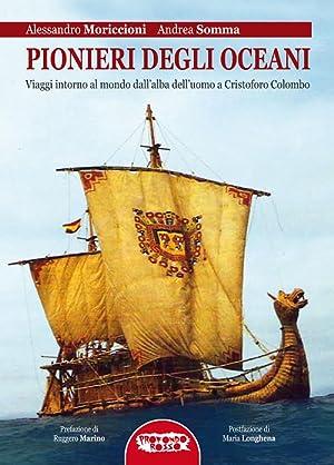 Pionieri degli oceani. Viaggi intorno al mondo dall'alba dell'uomo a Cristofo Colombo.: ...