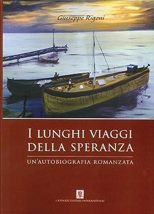 I Lunghi Viaggi della Speranza. Un'Autobiografia Romanzata.: Rigoni, Giuseppe