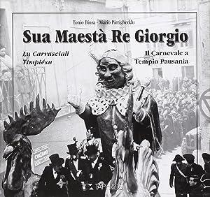 Sua maestà re Giorgio. Lu Carrasciali TimpiésuIl Carnevale di Tempio Pausania.: Biosa...