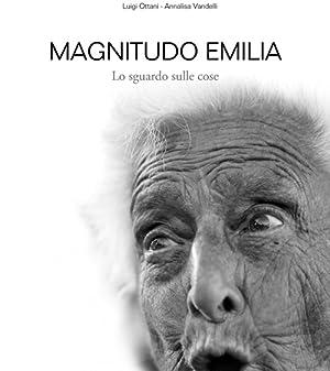 Magnitudo Emilia. Lo sguardo sulle cose.: Ottani, Luigi Vandelli, Annalisa