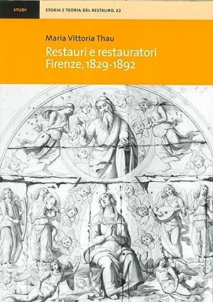 Restauri e Restauratori. Firenze, 1829-1892.: Thau, M Vittoria