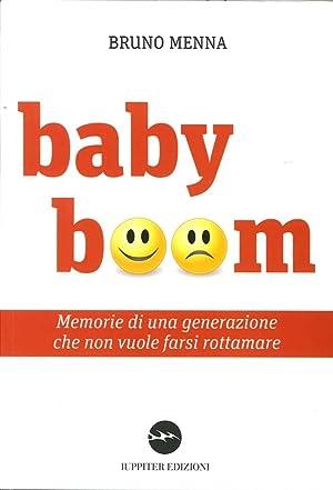 Baby boom. Memorie di una generazione che non vuole farsi rottamare.: Menna, Bruno