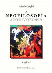 La neofilosofia. Antitesi.: Giuffr�, Valerio