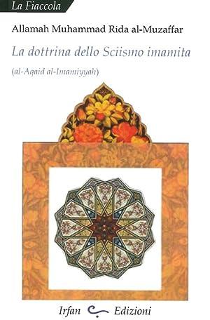 La dottrina dello sciismo imamita. (al-Aqaid al-Imamiyyah).: Al-Muzaffar, Muhammad Rida