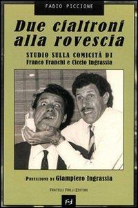 Due cialtroni alla rovescia. Studio sulla comicità di Franco Franchi e Ciccio Ingrassia.: ...