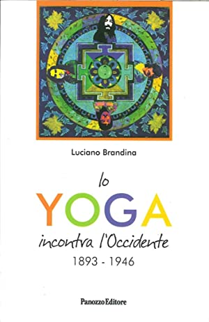 Lo Yoga Incontra l'Occidente. 1893-1946.: Brandina, Luciano