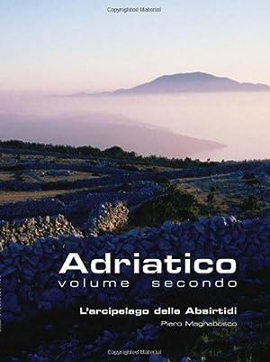 Adriatico. Vol. 2: L'arcipelago delle Absirtidi: le isole di Cherso e Lussino.: Magnabosco, ...