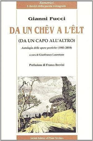 Da un chêv a l'êlt. Antologia delle opere poetiche (1981-2010).: Fucci, Gianni