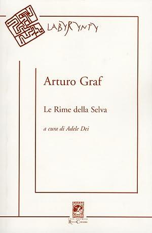 Le Rime delle Selva. Canzoniere Minimo, Semitragico e Quasi Postumo.: Graf, Arturo