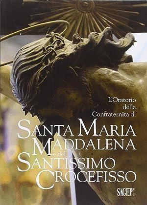 L'oratorio della Confraternita di Santa Maria Maddalena e del Santissimo Crocefisso.: Ristagno...