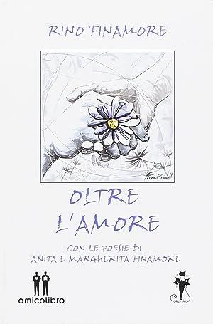 Oltre l'Amore. Con le Poesie di Anita e Margherita Finamore.: Finamore, Rino Finamore, Anita ...