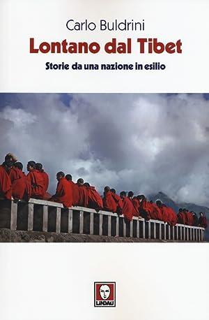Lontano dal Tibet. Storie Da una Nazione in Esilio.: Buldrini, Carlo