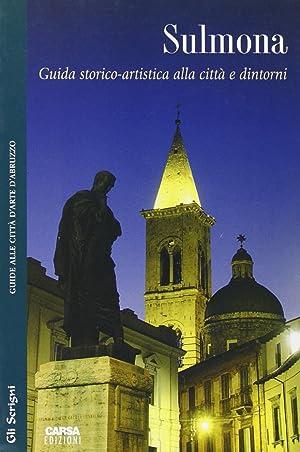 Sulmona. Guida Storico-Artistica alla Città e d'Intorni.: Mattiocco, Ezio