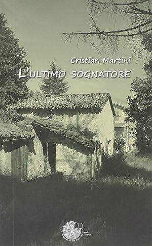 L'ultimo sognatore.: Martini, Cristian