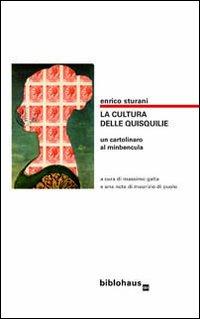 La cultura delle quisquilie. Un cartolinaro al minbencula.: Sturani, Enrico