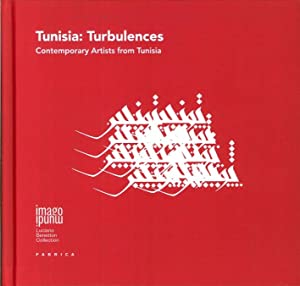 Tunisia: Turbulences. Contemporary Artists From Tunisia [Ed. Italiana, Inglese e Francese].