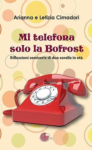 Mi telefona solo la Bofrost. Riflessioni semiserie di due sorelle in età.: Cimadori, Arianna...