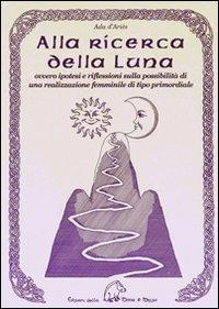 Alla ricerca della luna ovvero ipotesi e riflessioni sulla possibilità di una realizzazione ...
