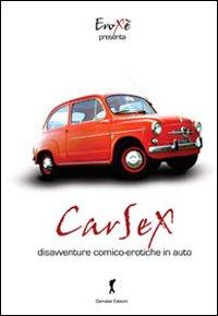Carsex. Disavventure comico-eroiche in auto.: Autori Vari
