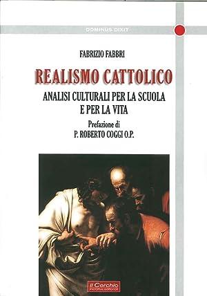Realismo cattolico. Analisi culturali per la scuola e per la vita.: Fabbri, Fabrizio