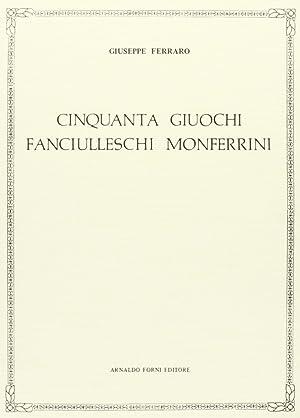 Cinquanta giuochi fanciulleschi monferrini.: Ferraro, Giuseppe