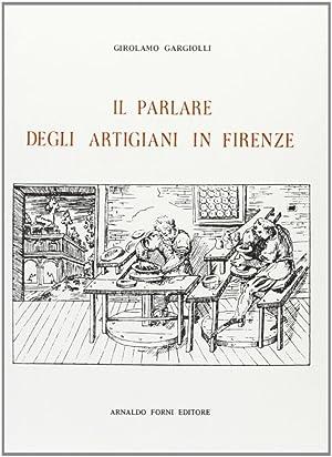 Il parlare degli artigiani di Firenze.: Gargiolli, Girolamo