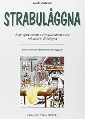 Zamboni Guido: Strabulaggna. Rime Giullaresche e Zirudelle nel Dialetto di Bologna.: Zamboni, Guido