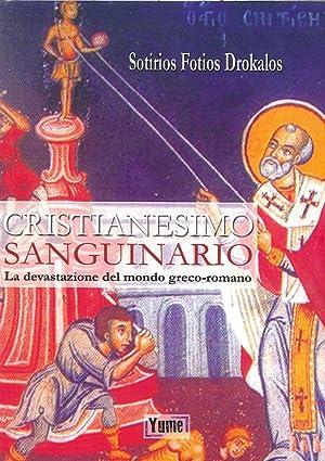 Cristianesimo Sanguinario. La Devastazione del Mondo Greco-Romano.: Drokalos, Sotirios F