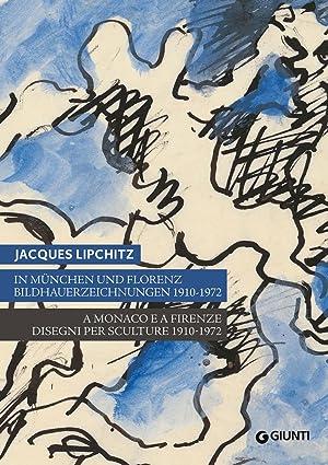 Jacques Lipchitz. A Monaco e a Firenze. Disegni per Sculture 1910-1972. In Munchen und Florenz ...