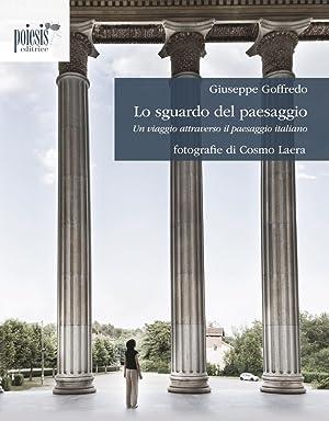 Lo Sguardo del Paesaggio. Un Viaggio Attraverso il Paesaggio Italiano.: Goffredo, Giuseppe Laera, ...