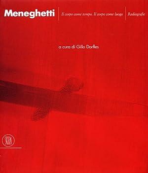 Renato Meneghetti. Il Corpo Come Tempo. il Corpo Come Luogo. Radiografie.