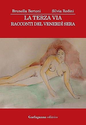 La terza via. Racconti del venerdì sera.: Redini, Silvia Bertoni, Brunella