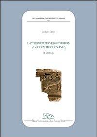 L'Interpretatio Visigothorum al Codex Theodosianus. Libro IX.: Di Cintio, Lucia