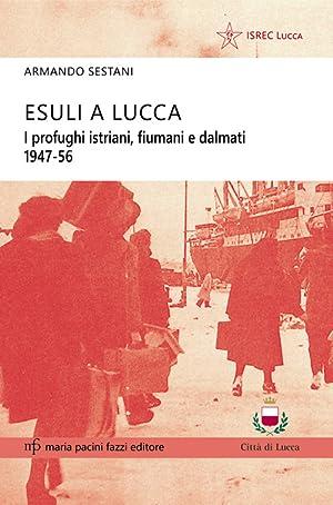 Esuli a Lucca. I profughi istriani, fiumani e dalmati 1947-56.: Sestani, Armando