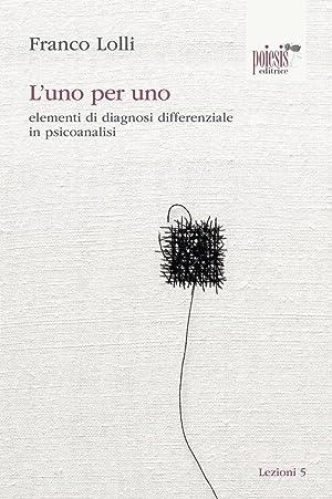 L'uno per uno. elementi di diagnosi differenziale in psicoanalisi.: Lolli, Franco