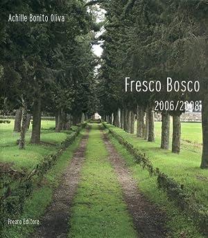 Fresco bosco 2006-2008.: Bonito Oliva, Achille